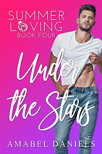 Under the Stars: Summer Loving Book Four by [Amabel Daniels]