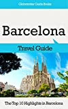 Barcelona Travel Guide: The Top 10 Highlights in Barcelona (Globetrotter...