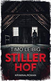 Stiller Hof: Kriminalroman (Leonore Goldmann ermittelt 3) von [Timo Leibig]