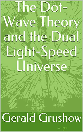 The Dot-Wave Theory and the Dual Light-Speed Universe (English Edition)