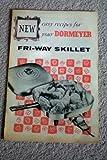 New Easy Recipes for Your DORMEYER Fri-Way Skillet - Cookbook