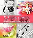 52 défis créatifs pour le photographe: Le cahier d'exercices de 'Composez, réglez,...