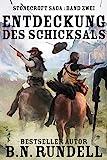 Entdeckung des Schicksals: ein historischer Western Roman (German Edition)