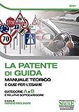La Patente di Guida - Manuale Teorico e Quiz per l'Esame: Manuale teorico e quiz per l'esame - Categorie A e B e relative sottocategorie
