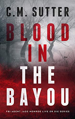 Blood in the Bayou: A Bone-Chilling FBI Thriller (FBI Agent Jade Monroe Live or Die Series Book 1) Kindle Edition