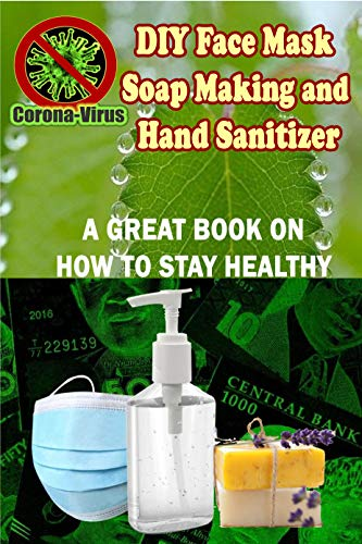 DIY Face Mask, Soapmaking and Hand Sanitizer - A great book on How to Stay Healthy