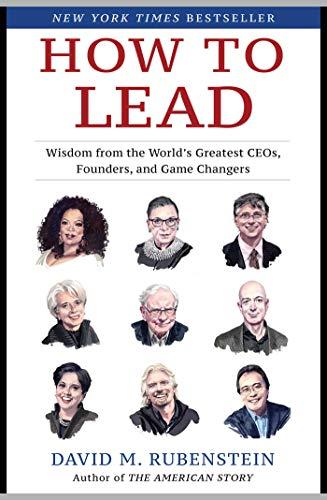 How to Lead: Wisdom from the World's Greatest CEOs, Founders, and...