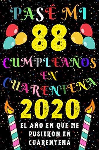 Pasé Mi 88 Cumpleaños En Cuarentena 2020 El Año En Que Me Pusieron En Cuarentena: Ideas de Regalo de los Hombres & Mujeres | Regalos de Cumpleaños ... | Regalo de Aniversario | Cuaderno de Notas