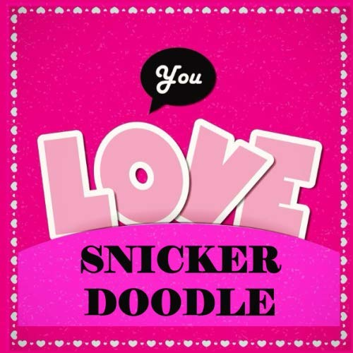 Love You - Snickerdoodle: 20 Reasons Why I Love You Boyfriend - What I Love About You Husband - Fill In The Blank Book for Him - I Love You Because Prompt Journal - Write In List
