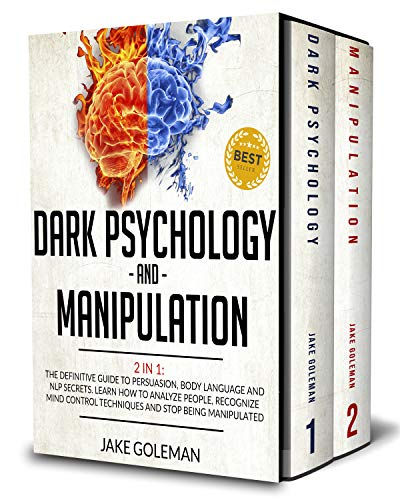 Dark Psychology and Manipulation: 2 in 1: The Definitive Guide to Persuasion, Body Language and NLP Secrets. Learn How to Analyze People, Recognize Mind Control Techniques and Stop Being Manipulated