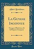 La Guyane Inconnue: Voyage À l'Intérieur de la Guyane Française (Classic...