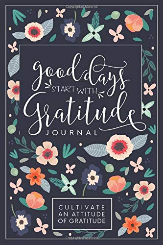 Good Days Start With Gratitude: A 52 Week Guide To Cultivate...