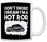 Funny Car Gifts I Don't Snore I Dream I'm a Hot Rod Classic Car Gift Coffee Mug Tea Cup Black