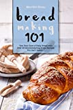 Bread Making 101: Get Your Dose of Daily Bread with Over 25 Mouthwatering Bread Recipes You Can't Resist!