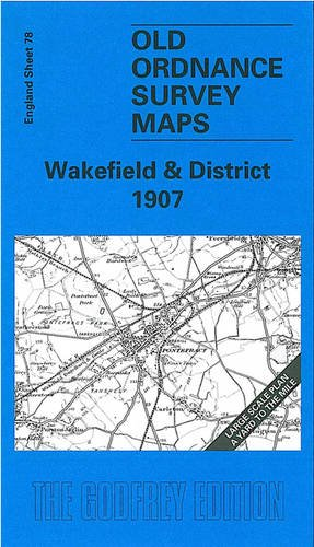 Wakefield and District 1907: One Inch Sheet 078 (Old Ordnance Survey Maps - Inch to the Mile)