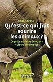 Qu'est-ce qui fait sourire les animaux ?: Enquête sur leurs émotions et leurs sentiments...