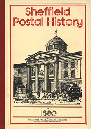 Sheffield postal history to 1880: With later duplex cancellations (Yorkshire Postal History Society publication)