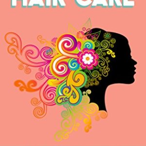 Natural Hair Care: 125+ Homemade Hair Care Recipes And Secrets For Beauty, Growth, Shine, Repair and Styling (Easy To… 21