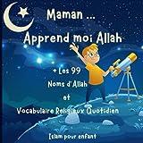 Maman Apprend moi Allah + les 99 Noms d'Allah, Islam pour les enfants: Livre sur la...