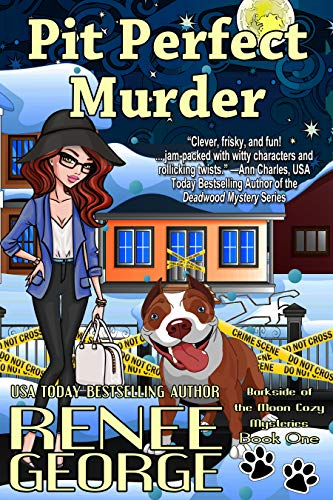 Pit Perfect Murder (A Barkside of the Moon Cozy Mystery Book 1) by [Renee George]