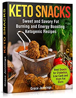 Keto Snacks: Sweet and Savory Fat Burning and Energy Boosting Ketogenic Recipes (healthy foods and snacks for weight loss, best snacks for diet, quick ... snacks, food for keto diet, keto recipe) 1