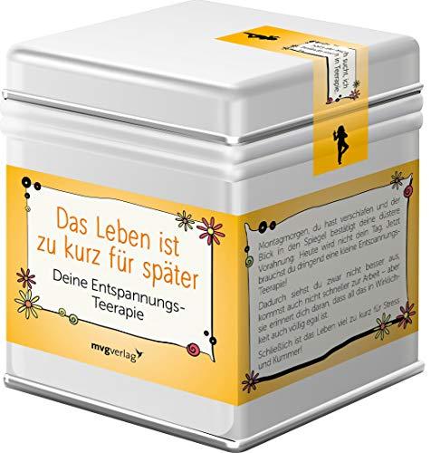 Das Leben ist zu kurz für später – Deine Entspannungs-Teerapie: Der Tee, um den Moment zu...