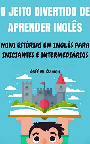 O Jeito Divertido de Aprender Inglês: Mini Estórias em Inglês para Iniciantes e Intermediários