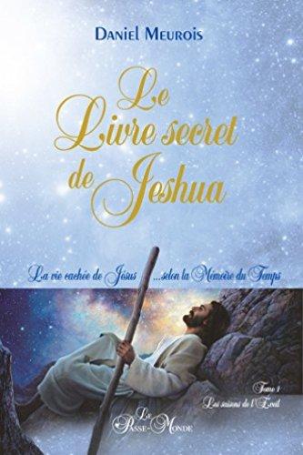 Le Livre secret de Jeshua: La vie cachée de Jésus...selon la Mémoire du Temps T1 : Les saisons de l'Eveil par [Daniel Meurois]