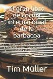 El gran libro de cocina internacional de la barbacoa: Recetas sofisticadas, baratas y fáciles de seguir, para una comida sana y sostenible