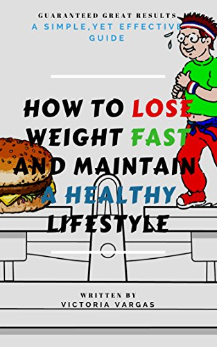 How to Lose Weight Fast and Maintain a Healthy Lifestyle: A Simple, Yet Effective Guide 1