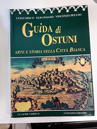 Guida di Ostuni. Arte e storia nella citt bianca