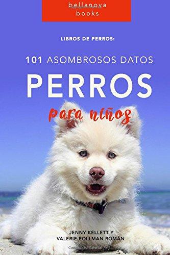 Libros de Perro: 101 Asombrosos Datos sobre Perros: Libros de Perro para niños: Volume 1 (Libros de