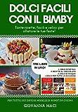 DOLCI FACILI CON IL BIMBY: 3 LIBRI IN UNO: tante ricette facili e veloci per allietare le tue feste: dolci di Natale, dolci al cioccolato, dolci di Pasqua...