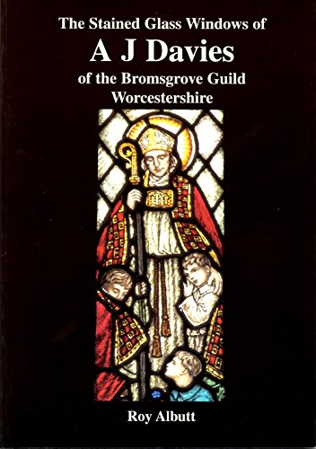 The Stained Glass Windows of A J Davies (1877-1953) of the Bromsgrove Guild Worcestershire