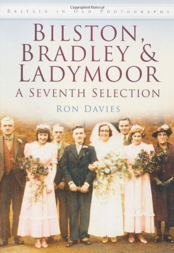Bilston, Bradley & Ladymoor: A Seventh Selection by Ron Davies published by The History Press Ltd (2011)