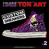Colorie et affiche ton art - Custom sneakers - Livre de coloriage: Coloriage pour adulte. Idéal pour tous les passionnés de coloriage. A offrir ou à ... ou même la création de vos propres sneakers
