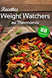 Recettes Weight Watchers au Thermomix: 88 recettes WW gourmandes...