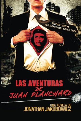 Las Aventuras de Juan Planchard: Una Novela del Director de Secuestro Express y Hands of Stone: Volu