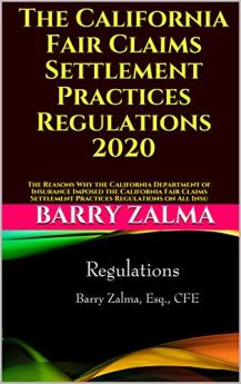 California Fair Settlement Agreement Rules 2020: Reasons Why the California Department of Insurance Introduced California's Fair Claims ... Exercise Rules for All Efforts by [Barry Zalma]