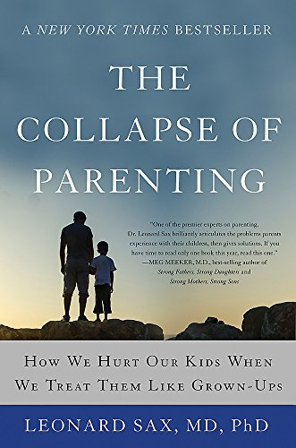The Collapse of Parenting: How We Hurt Our Kids When We...