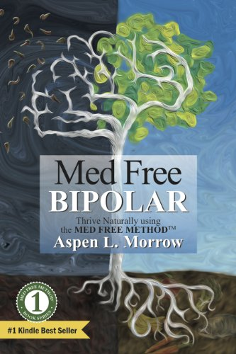 Med Free Bipolar: Thrive Naturally with the Med Free...