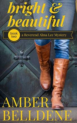 Bright & Beautiful (A Reverend Alma Lee Mystery Book 2) by [Amber Belldene]