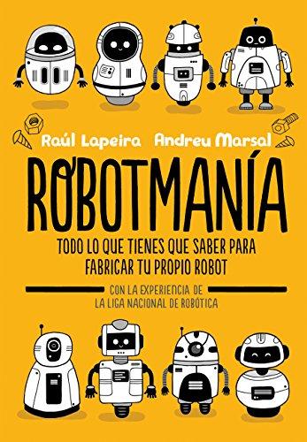 Robotmanía: Todo lo que tienes que saber para fabricar tu propio...