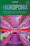 Hidroponia: La gua avanzada para adquirir las habilidades necesarias para mantener un sistema de cultivo de acuapona. Mejore sus habilidades de ... plantas, verduras y frutas (2) (Hydroponics)