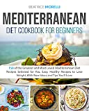 Mediterranean Diet Cookbook for Beginners: 150 of the Greatest and Most Loved Mediterranean Diet Recipes Selected for You. Easy, Healthy Recipes to Lose Weight, With New Ideas and Tips You'll Love