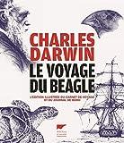 Le voyage du Beagle - L'édition illustrée du carnet de voyage et du...