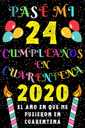 Pasé Mi 24 Cumpleaños En Cuarentena 2020 El Año En Que Me
