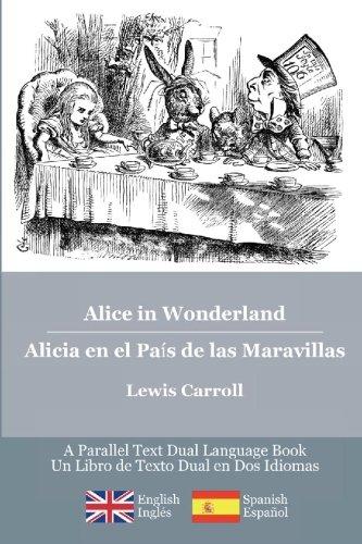 Alice in Wonderland / Alicia en el País de las Maravillas: Alice's classic adventures in a bilingua