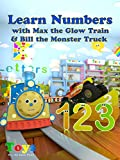 Learn Numbers with Max the Glow Train and Bill the Monster Truck