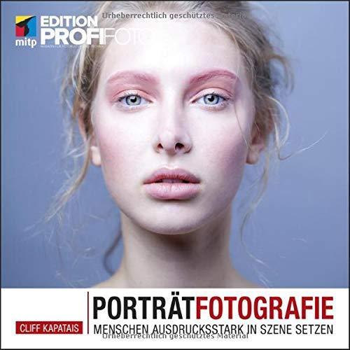 Porträtfotografie: Menschen ausdrucksstark in Szene setzen (mitp Edition ProfiFoto)